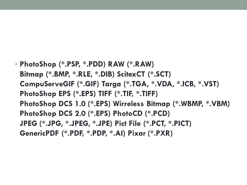 PhotoShop (. PSP,. PDD) RAW (. RAW) Bitmap (. BMP,. RLE,