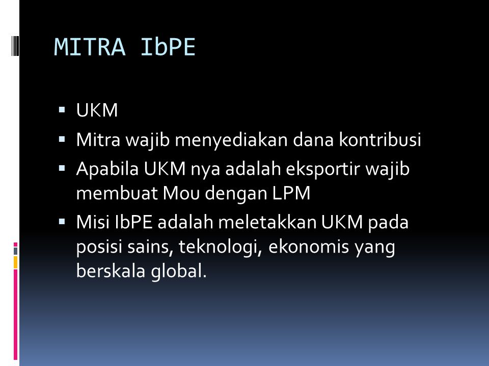 MITRA IbPE UKM Mitra wajib menyediakan dana kontribusi