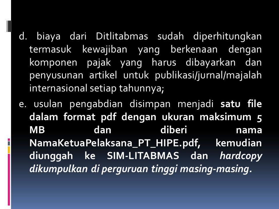 d. biaya dari Ditlitabmas sudah diperhitungkan termasuk kewajiban yang berkenaan dengan komponen pajak yang harus dibayarkan dan penyusunan artikel untuk publikasi/jurnal/majalah internasional setiap tahunnya;