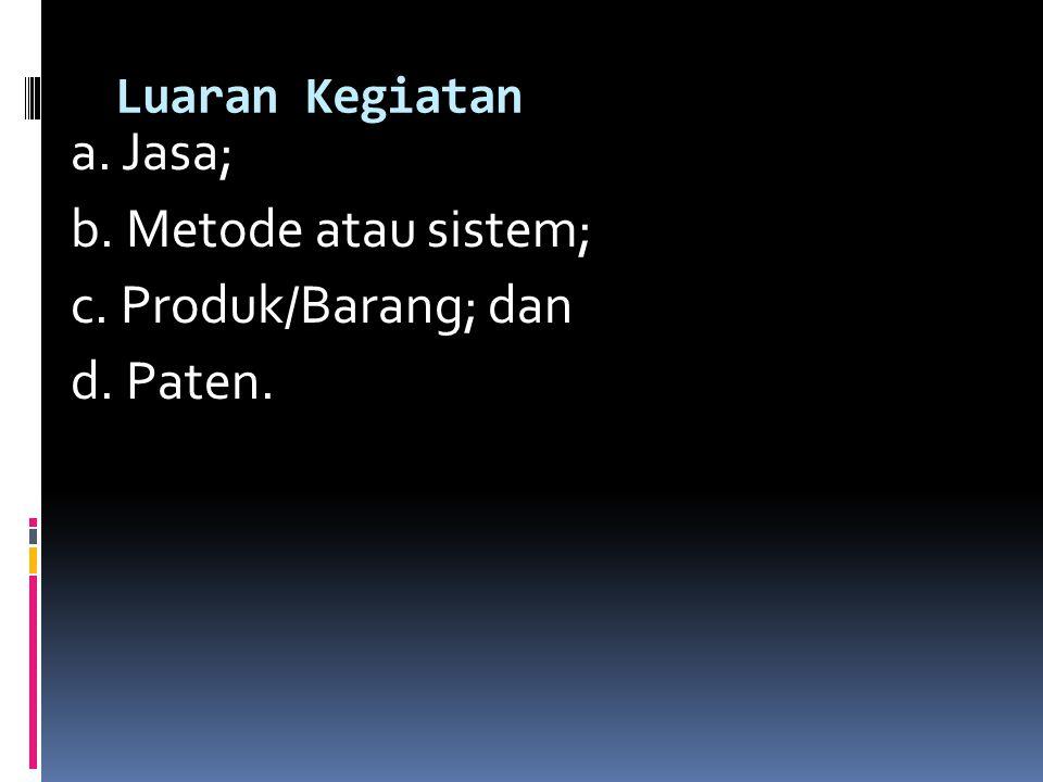 a. Jasa; b. Metode atau sistem; c. Produk/Barang; dan d. Paten.