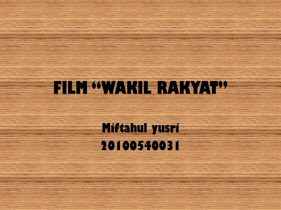 FILM WAKIL RAKYAT Miftahul yusri 20100540031