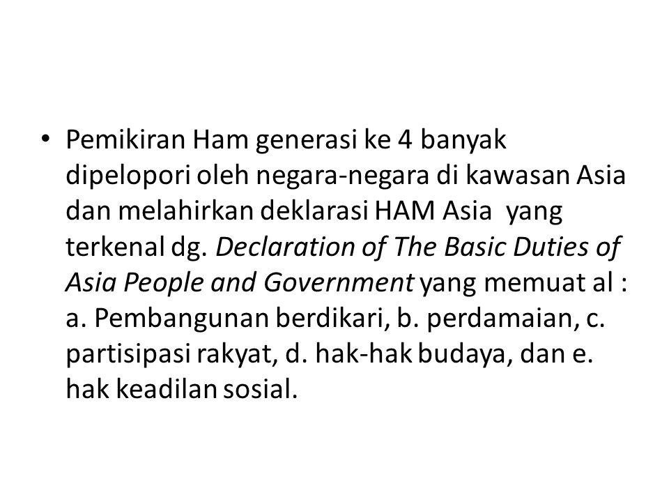 Pemikiran Ham generasi ke 4 banyak dipelopori oleh negara-negara di kawasan Asia dan melahirkan deklarasi HAM Asia yang terkenal dg.