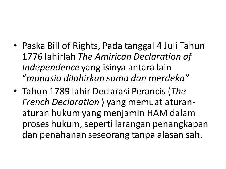 Paska Bill of Rights, Pada tanggal 4 Juli Tahun 1776 lahirlah The Amirican Declaration of Independence yang isinya antara lain manusia dilahirkan sama dan merdeka