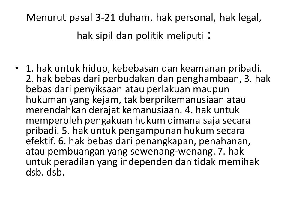 Menurut pasal 3-21 duham, hak personal, hak legal, hak sipil dan politik meliputi :