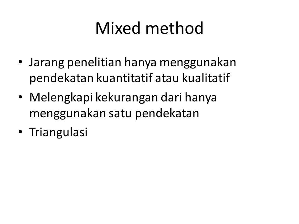 Mixed method Jarang penelitian hanya menggunakan pendekatan kuantitatif atau kualitatif.