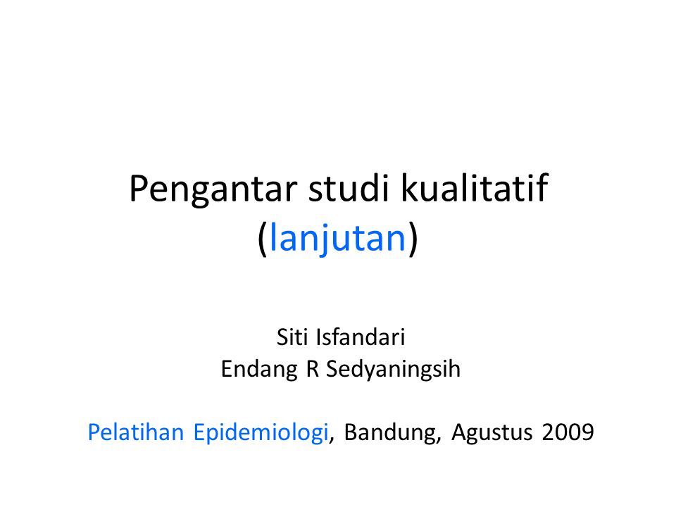Pengantar studi kualitatif (lanjutan)