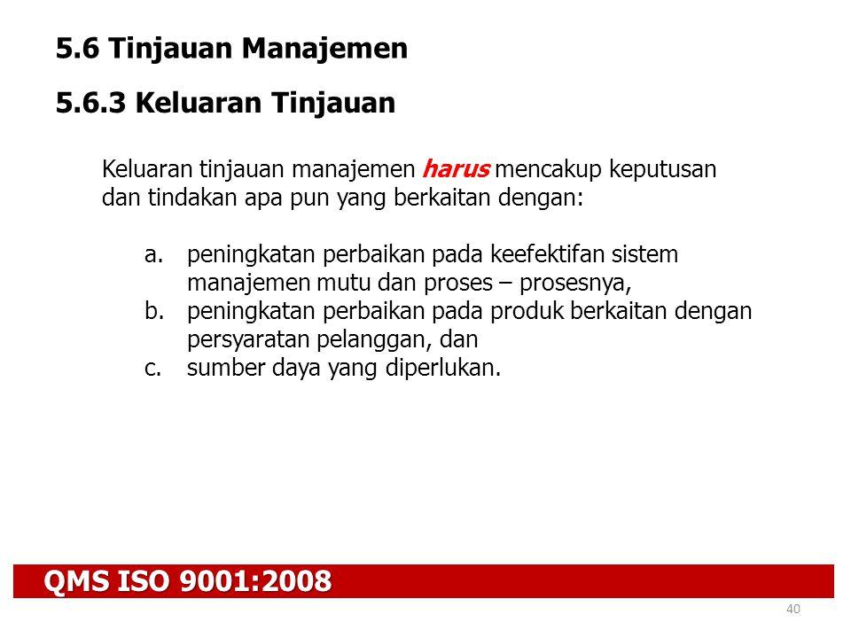5.6 Tinjauan Manajemen 5.6.3 Keluaran Tinjauan QMS ISO 9001:2008