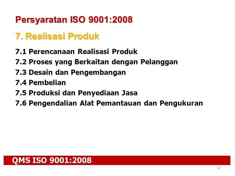Persyaratan ISO 9001:2008 7. Realisasi Produk QMS ISO 9001:2008