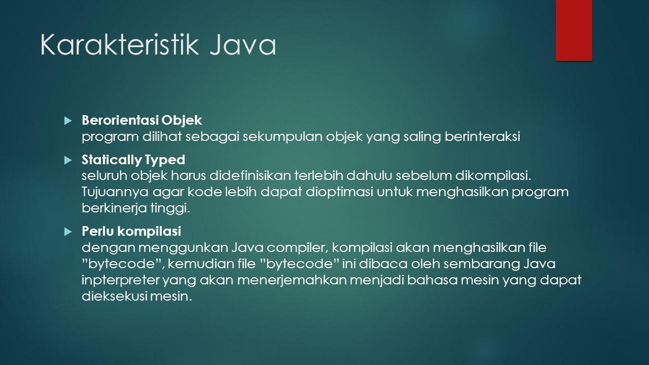 Karakteristik Java Berorientasi Objek program dilihat sebagai sekumpulan objek yang saling berinteraksi.