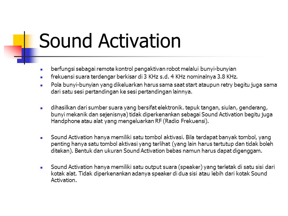 Sound Activation berfungsi sebagai remote kontrol pengaktivan robot melalui bunyi-bunyian.