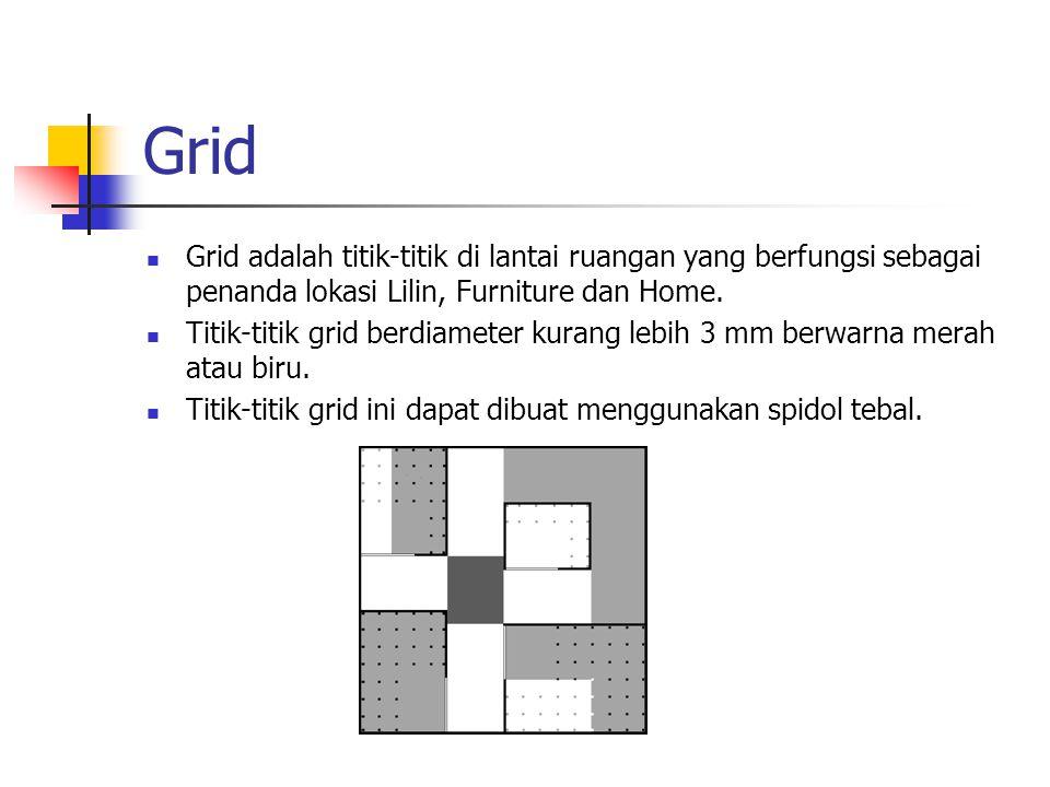Grid Grid adalah titik-titik di lantai ruangan yang berfungsi sebagai penanda lokasi Lilin, Furniture dan Home.