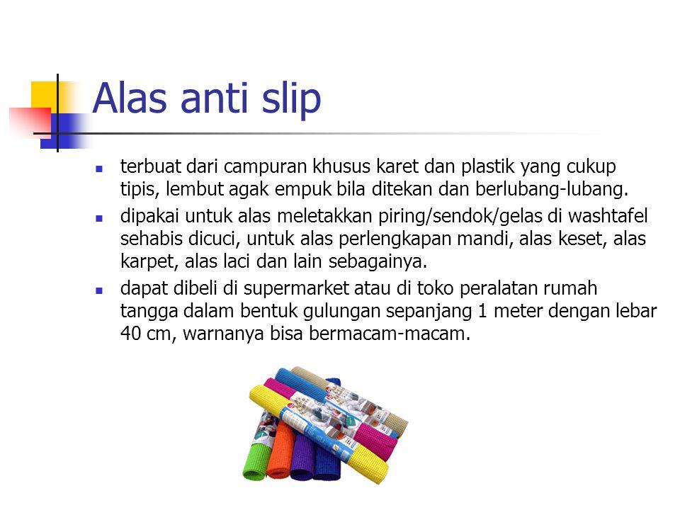 Alas anti slip terbuat dari campuran khusus karet dan plastik yang cukup tipis, lembut agak empuk bila ditekan dan berlubang-lubang.
