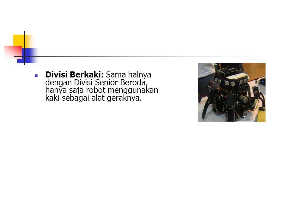 Divisi Berkaki: Sama halnya dengan Divisi Senior Beroda, hanya saja robot menggunakan kaki sebagai alat geraknya.