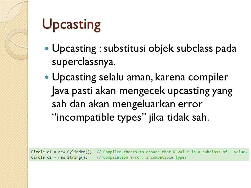 Upcasting Upcasting : substitusi objek subclass pada superclassnya.