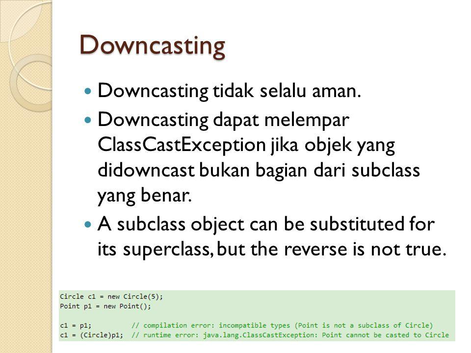 Downcasting Downcasting tidak selalu aman.