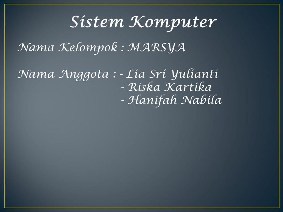 Sistem Komputer Nama Kelompok : MARSYA