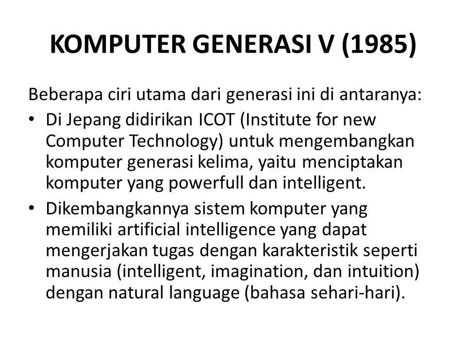 KOMPUTER GENERASI V (1985) Beberapa ciri utama dari generasi ini di antaranya: