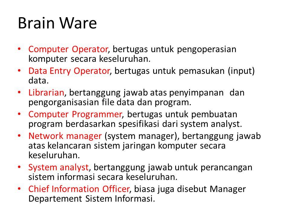 Brain Ware Computer Operator, bertugas untuk pengoperasian komputer secara keseluruhan. Data Entry Operator, bertugas untuk pemasukan (input) data.
