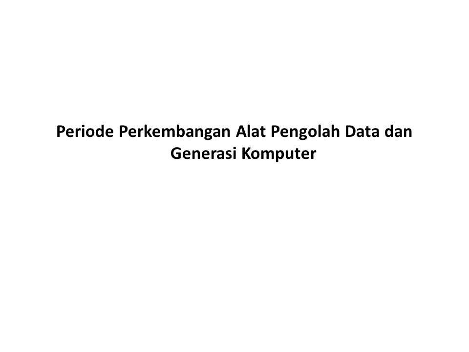 Periode Perkembangan Alat Pengolah Data dan Generasi Komputer
