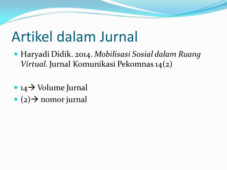 Artikel dalam Jurnal Haryadi Didik. 2014. Mobilisasi Sosial dalam Ruang Virtual. Jurnal Komunikasi Pekomnas 14(2)
