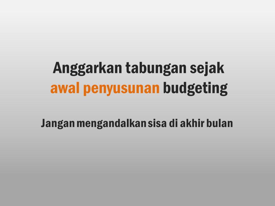 Anggarkan tabungan sejak awal penyusunan budgeting