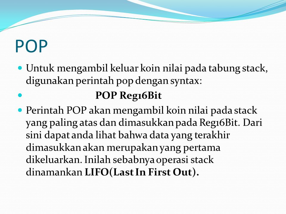 POP Untuk mengambil keluar koin nilai pada tabung stack, digunakan perintah pop dengan syntax: POP Reg16Bit.