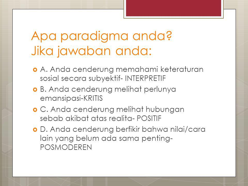 Apa paradigma anda Jika jawaban anda:
