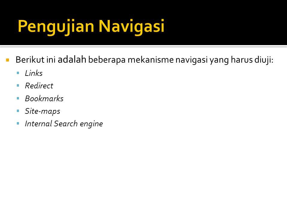 Pengujian Navigasi Berikut ini adalah beberapa mekanisme navigasi yang harus diuji: Links. Redirect.