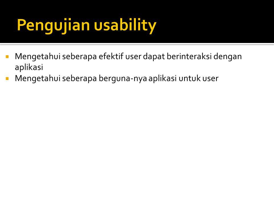 Pengujian usability Mengetahui seberapa efektif user dapat berinteraksi dengan aplikasi.