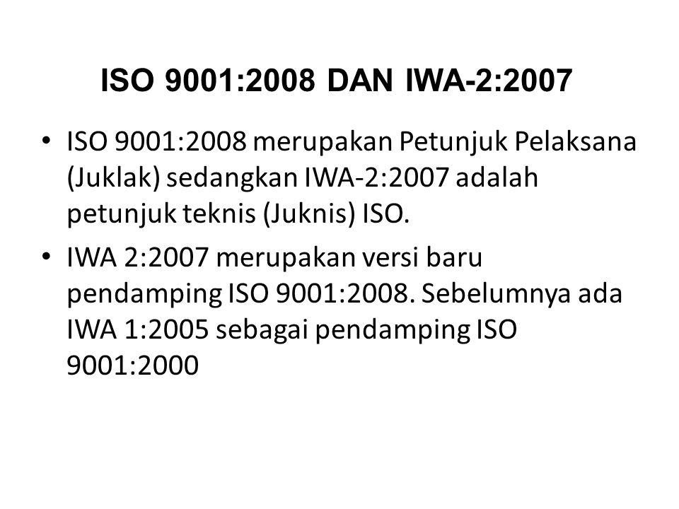 ISO 9001:2008 DAN IWA-2:2007 ISO 9001:2008 merupakan Petunjuk Pelaksana (Juklak) sedangkan IWA-2:2007 adalah petunjuk teknis (Juknis) ISO.