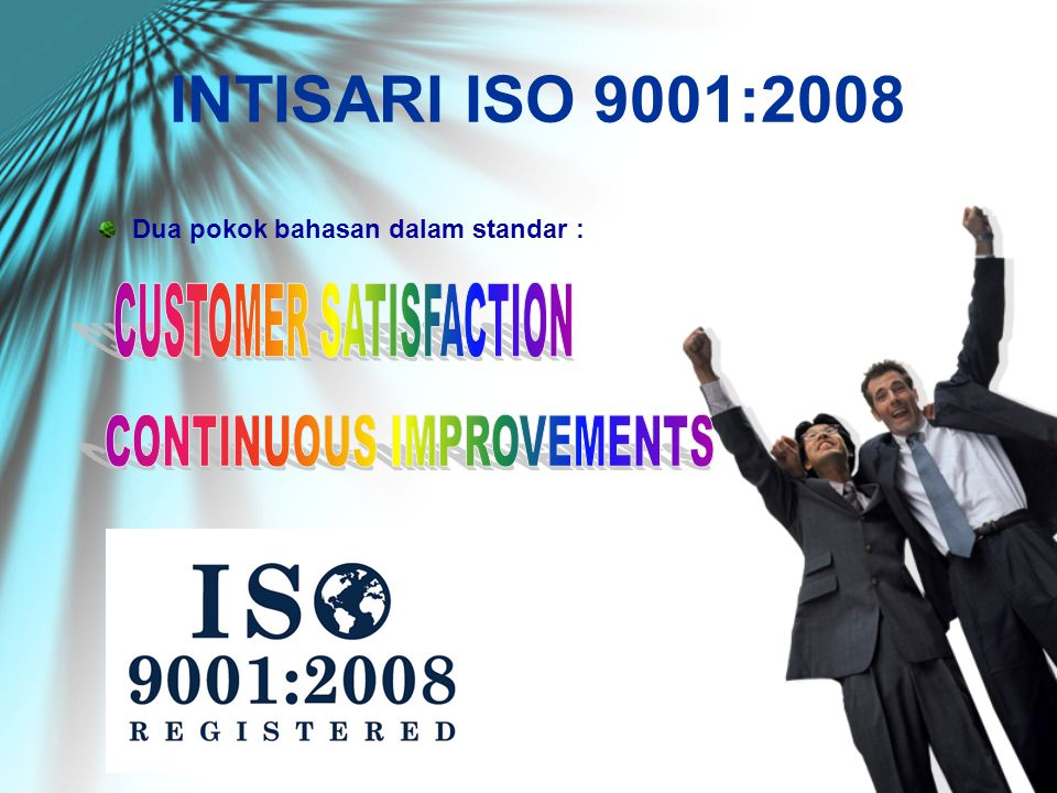 INTISARI ISO 9001:2008 CUSTOMER SATISFACTION CONTINUOUS IMPROVEMENTS