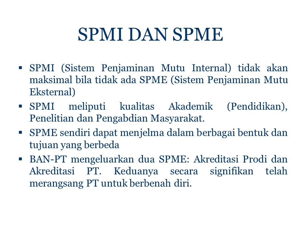 SPMI DAN SPME SPMI (Sistem Penjaminan Mutu Internal) tidak akan maksimal bila tidak ada SPME (Sistem Penjaminan Mutu Eksternal)