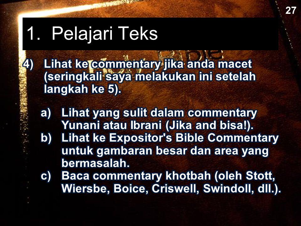 27 1. Pelajari Teks. 4) Lihat ke commentary jika anda macet (seringkali saya melakukan ini setelah langkah ke 5).