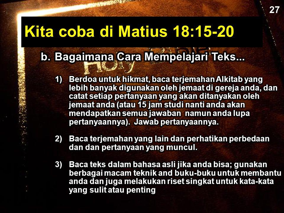 Kita coba di Matius 18:15-20 b. Bagaimana Cara Mempelajari Teks... 27
