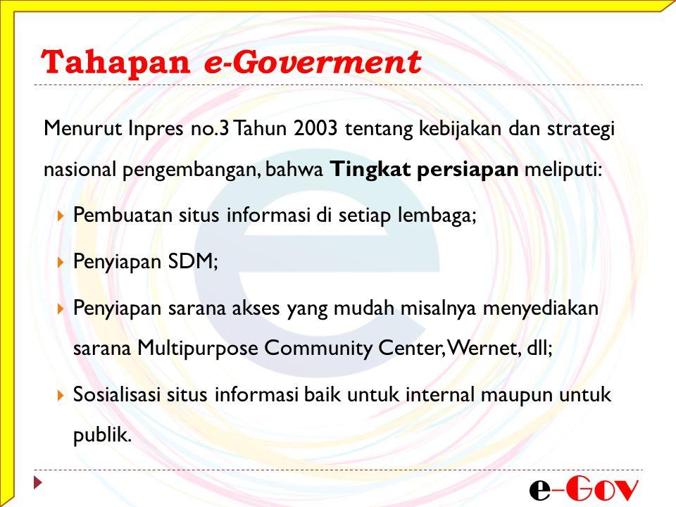 Tahapan e-Goverment Menurut Inpres no.3 Tahun 2003 tentang kebijakan dan strategi nasional pengembangan, bahwa Tingkat persiapan meliputi: