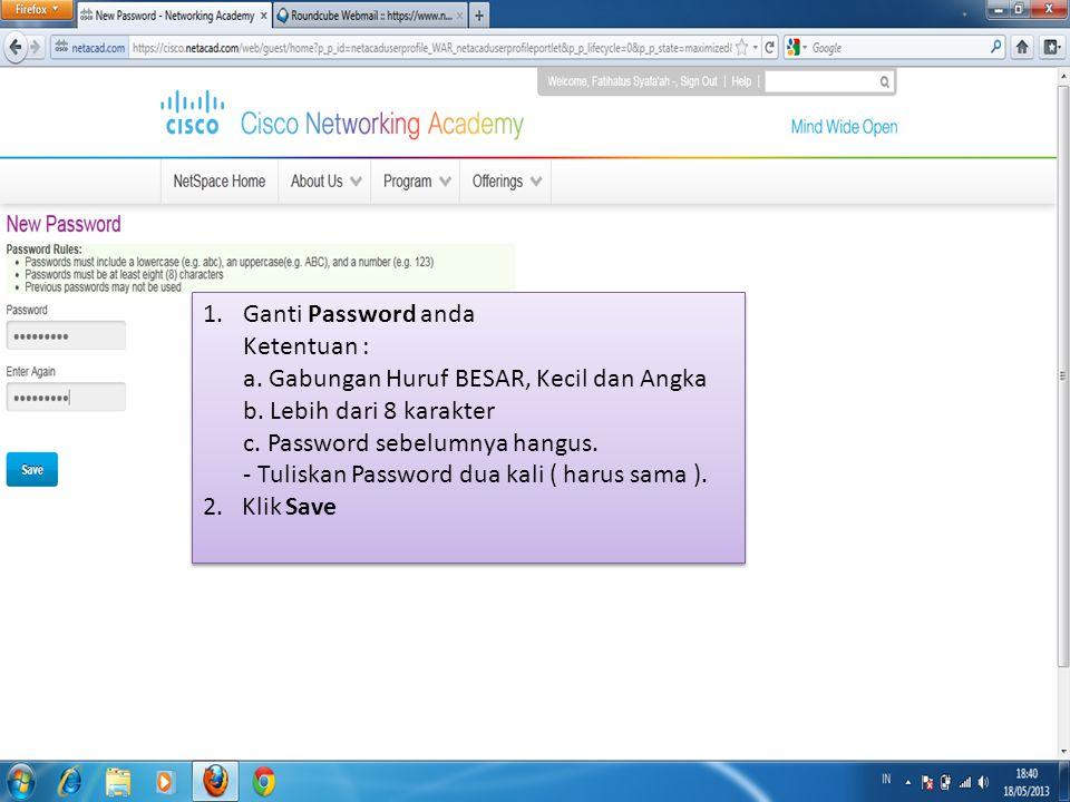 Ganti Password anda Ketentuan : a. Gabungan Huruf BESAR, Kecil dan Angka. b. Lebih dari 8 karakter.