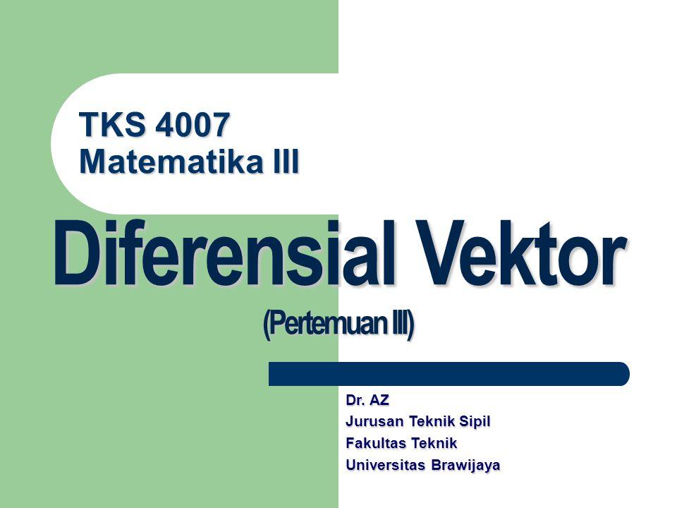 Diferensial Vektor TKS 4007 Matematika III (Pertemuan III) Dr. AZ