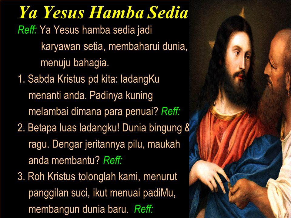 Ya Yesus Hamba Sedia Reff: Ya Yesus hamba sedia jadi