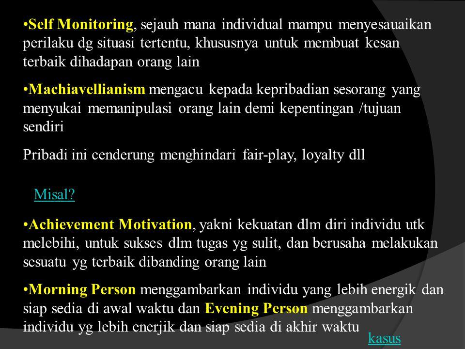 Self Monitoring, sejauh mana individual mampu menyesauaikan perilaku dg situasi tertentu, khususnya untuk membuat kesan terbaik dihadapan orang lain