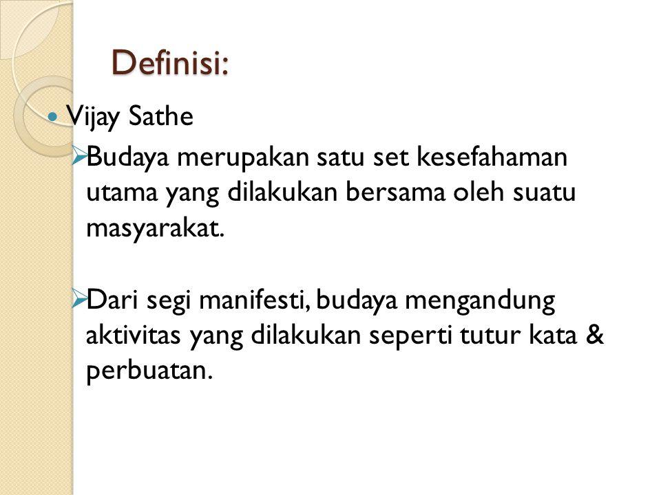 Definisi: Vijay Sathe. Budaya merupakan satu set kesefahaman utama yang dilakukan bersama oleh suatu masyarakat.