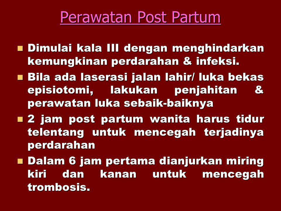 Perawatan Post Partum Dimulai kala III dengan menghindarkan kemungkinan perdarahan & infeksi.