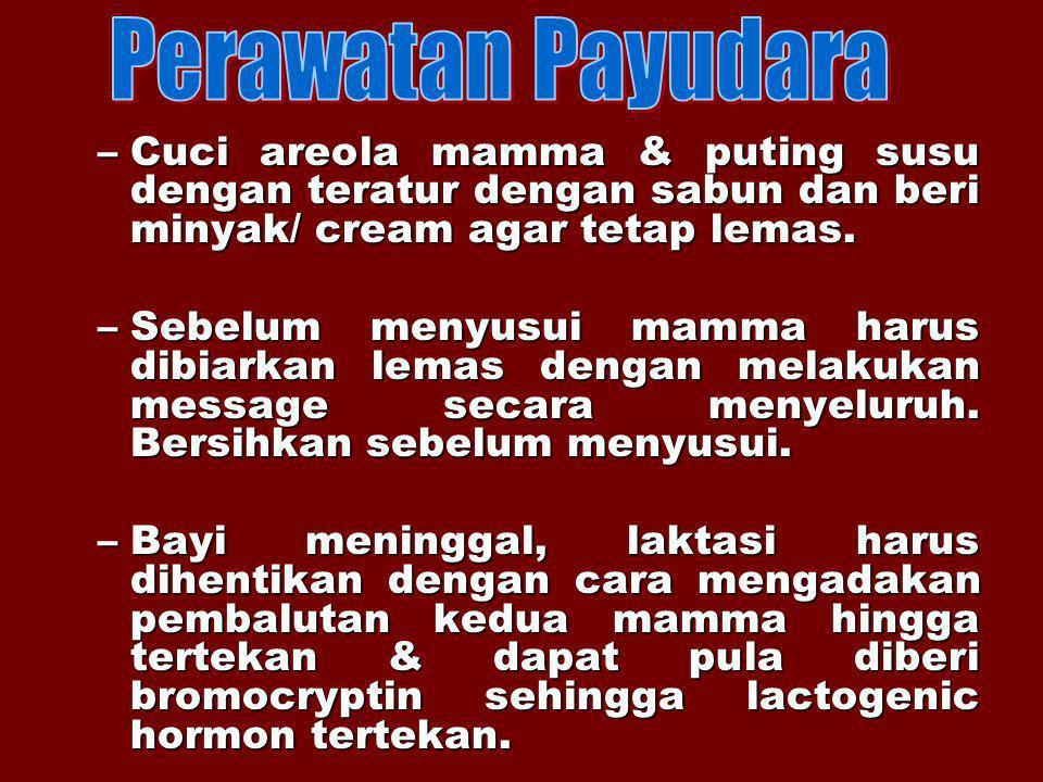 Perawatan Payudara Cuci areola mamma & puting susu dengan teratur dengan sabun dan beri minyak/ cream agar tetap lemas.