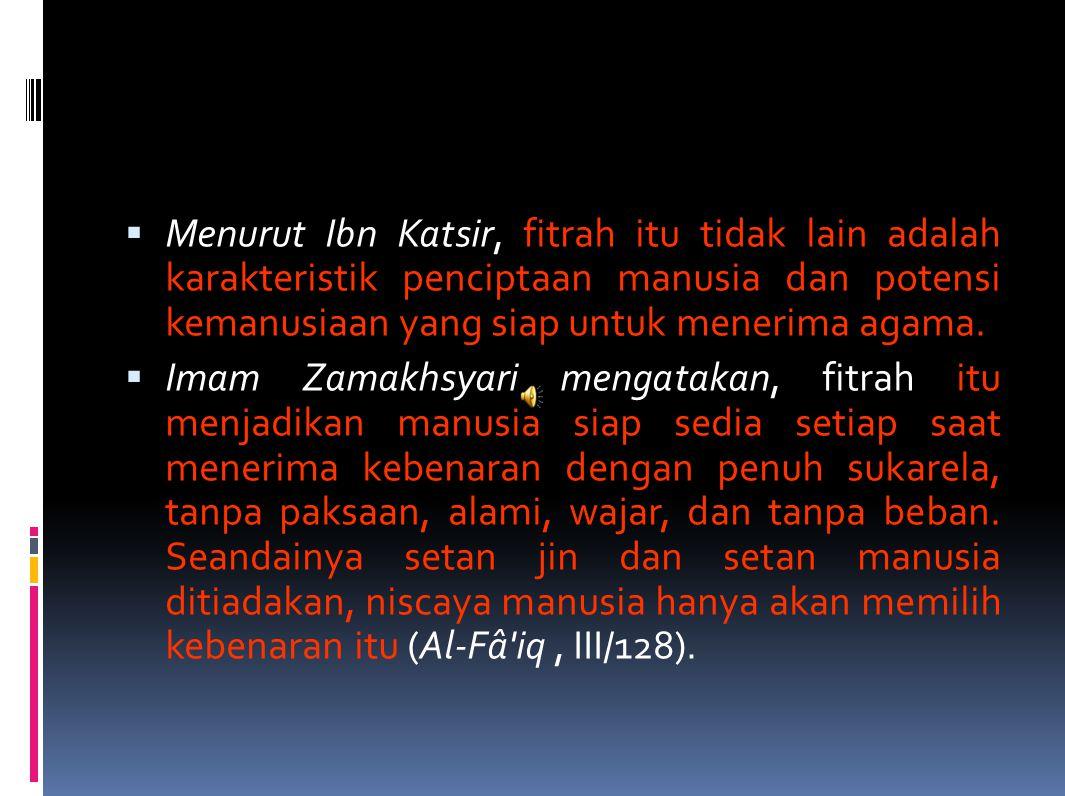 Menurut Ibn Katsir, fitrah itu tidak lain adalah karakteristik penciptaan manusia dan potensi kemanusiaan yang siap untuk menerima agama.