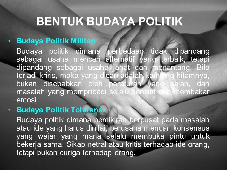 BENTUK BUDAYA POLITIK Budaya Politik Militan
