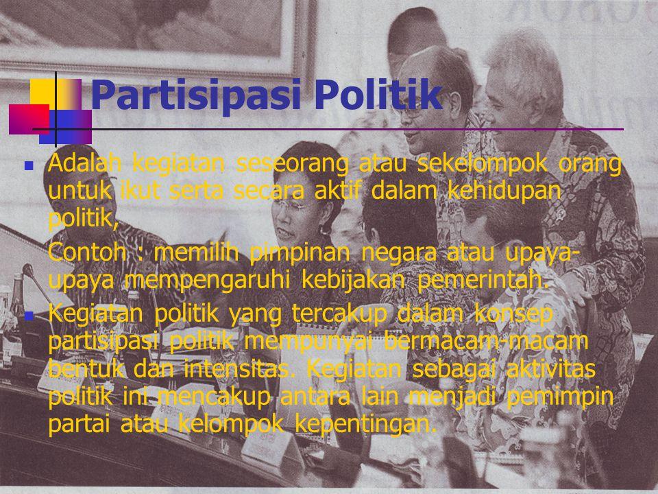 Partisipasi Politik Adalah kegiatan seseorang atau sekelompok orang untuk ikut serta secara aktif dalam kehidupan politik,