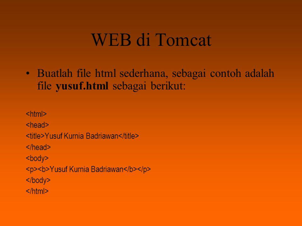 WEB di Tomcat Buatlah file html sederhana, sebagai contoh adalah file yusuf.html sebagai berikut: