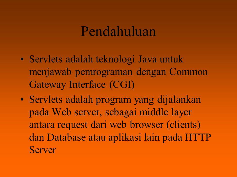 Pendahuluan Servlets adalah teknologi Java untuk menjawab pemrograman dengan Common Gateway Interface (CGI)