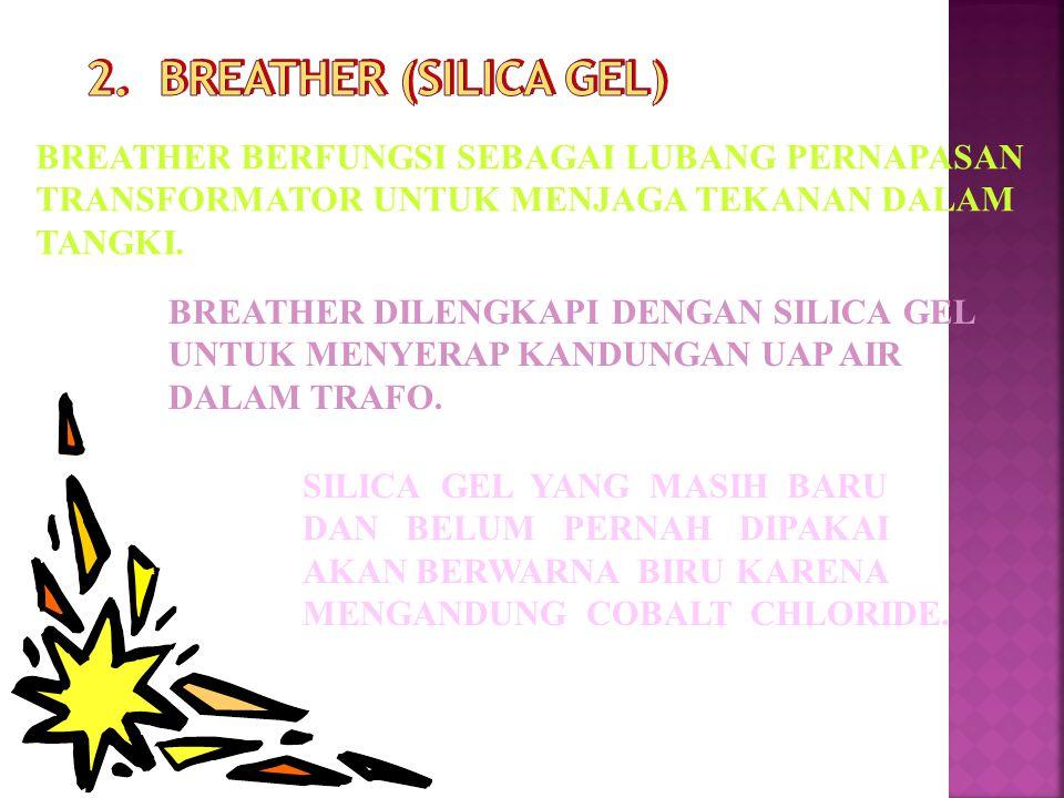 2. BREATHER (SILICA GEL) BREATHER BERFUNGSI SEBAGAI LUBANG PERNAPASAN