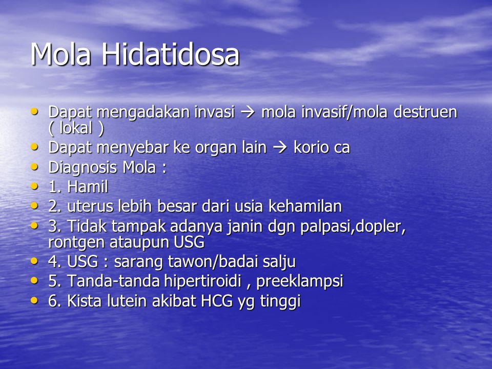 Mola Hidatidosa Dapat mengadakan invasi  mola invasif/mola destruen ( lokal ) Dapat menyebar ke organ lain  korio ca.
