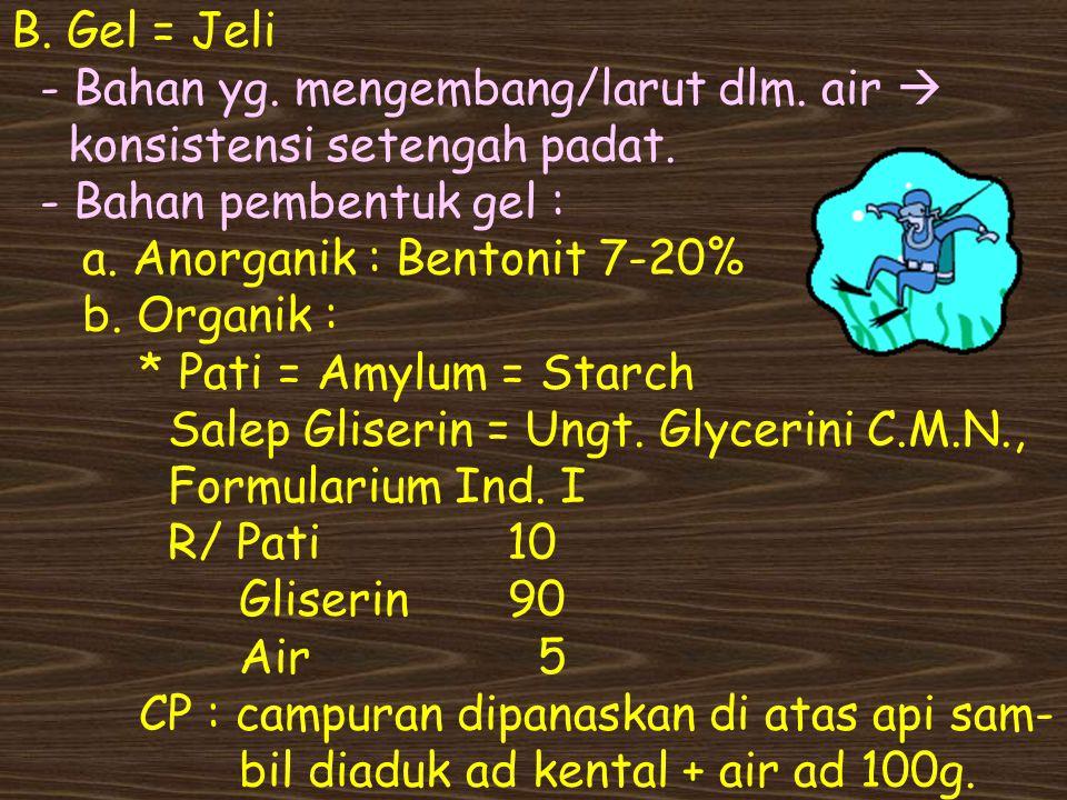 B. Gel = Jeli - Bahan yg. mengembang/larut dlm